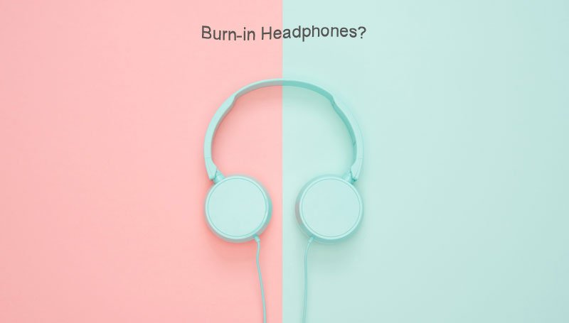 Burn-in-Headphones