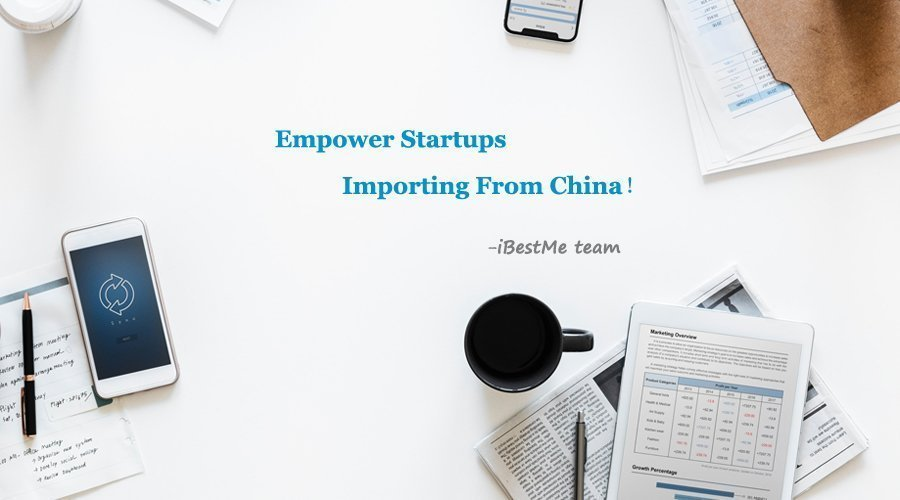 iBestMe-empower startups importing from china
